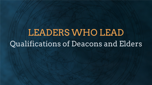 Qualifications of Deacons and Elders