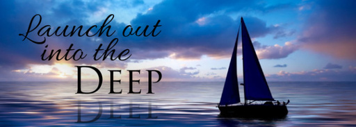 Launch Out Into The Deep - Weekly Message