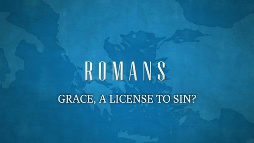 Grace, a license to sin? (Romans 6:1-14)