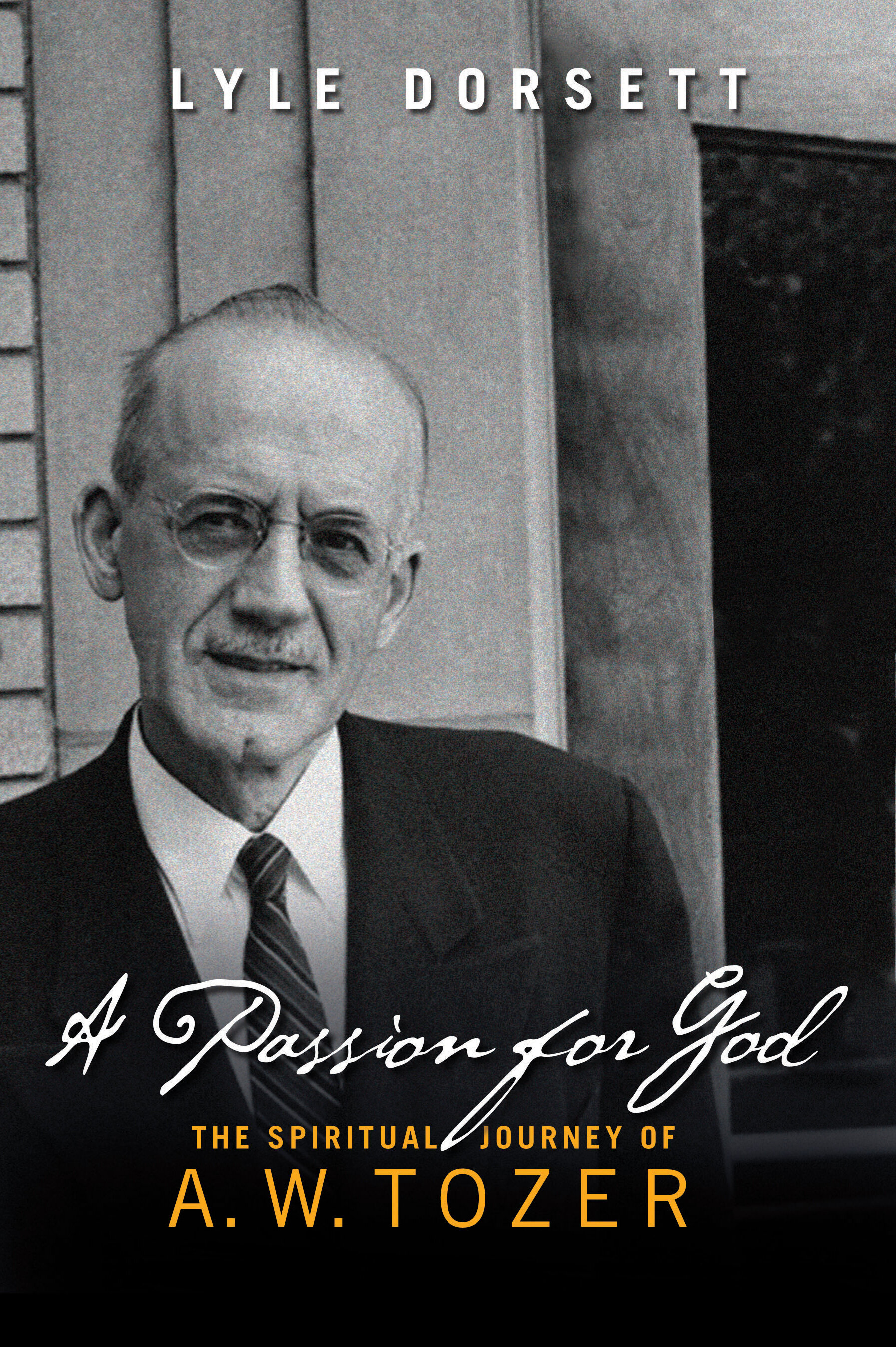 A Passion for God: The Spiritual Journey of A. W. Tozer