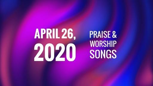 4.26.2020 Praise & Worship Songs