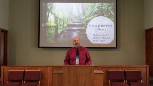 Prayer is the Path to Peace - Phil. 4-6-7 - Pastor Kevin Barnhart