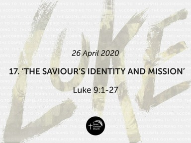 17. 'The Saviour's Identity and Mission' (Luke 9:1-27)