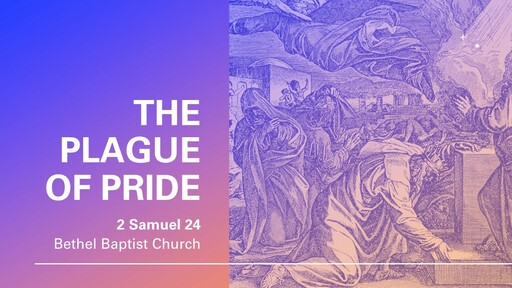 2 Samuel 24 - The Plague of Pride