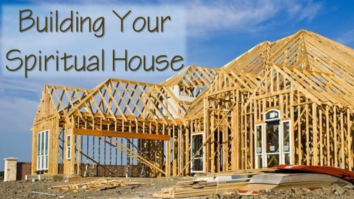 Building Your Spiritual House