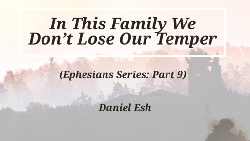 In this Family we don't Lose our Temper (Ephesians Series: Part 9)
