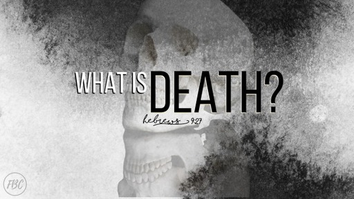 What is Death?  Pt. 5