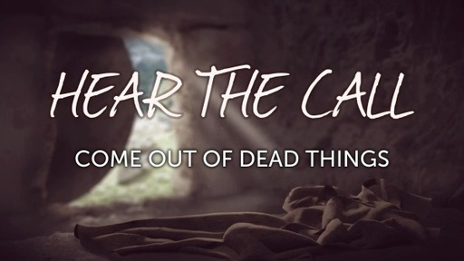 HEAR THE CALL_Come out of Dead Things