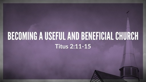 Becoming a Useful and Beneficial Church