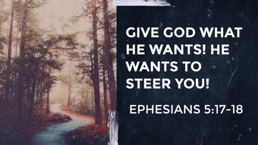 Give God What He Wants! He Wants To Steer You!