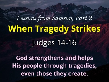Lessons from Samson, Part 2: When Tragedy Strikes
