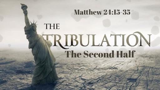 The Tribulation: The Second Half (Matthew 24:15-35)