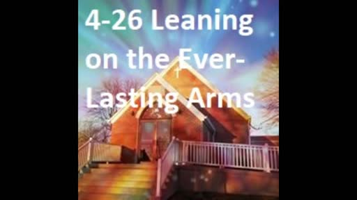 4-26 Leaning On The Everlasting Arms (Duet)