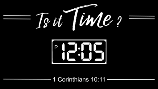 Is it Time? 1 Corinthians 10