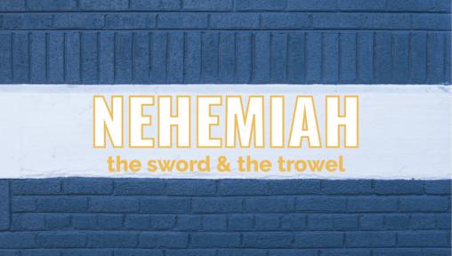 Nehemiah: The Sword & The Trowel   Justice & Generosity