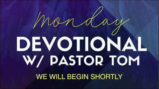 Monday Devotional with Pastor Tom