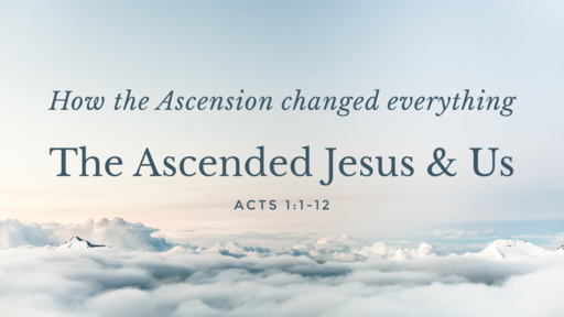 The Ascended Jesus and Us