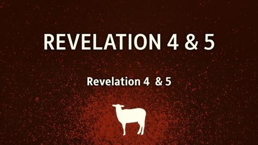 Revelation 4 & 5