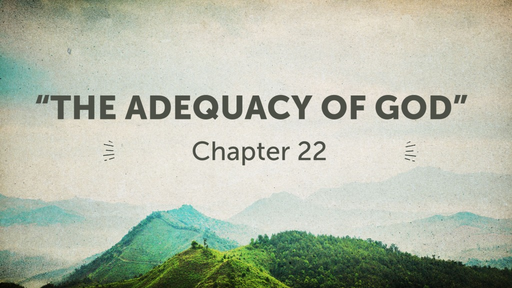"""The Adequacy of God"" (Chapter 22, Part 1)"