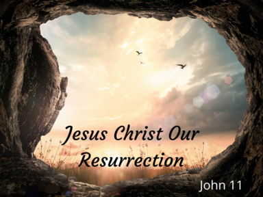 Jesus Christ Our Resurrection