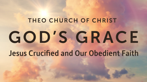 God's Grace, Jesus Crucified, and Our Obedient Faith