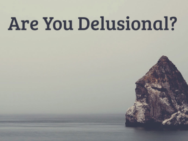 Are You Delusional?