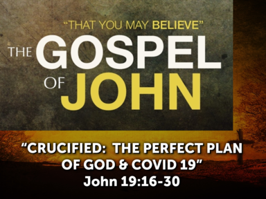 CRUCIFIED:  The Perfect Plan of God & COVID 19