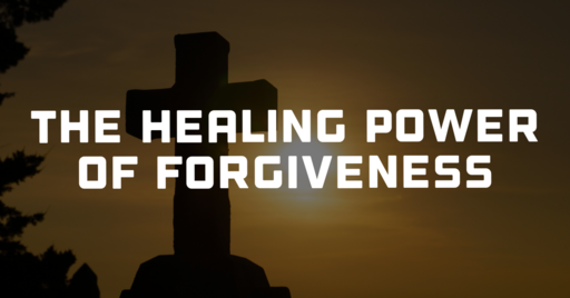 The Healing Power Of Forgiveness