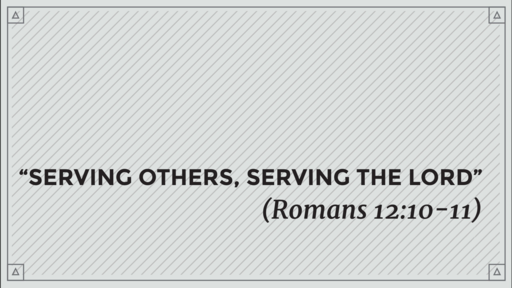 """""""Serving Others, Serving the Lord"""" (Romans 12:10-11)"""