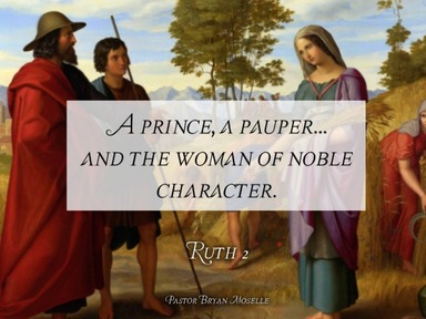 A prince, a pauper, and the woman of noble character (Ruth 2). -Broadcast 7-Sunday, May 3, 2020