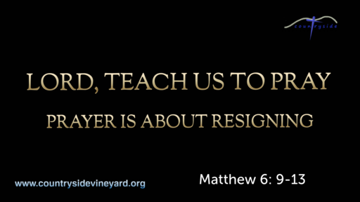Lord Teach Us To Pray - Prayer Is About Resigning