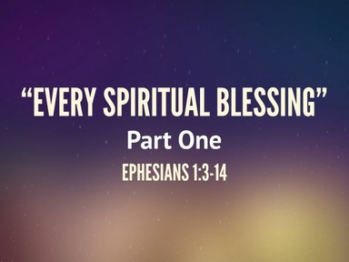 """""""Every Spiritual Blessing"""" Part 1"""