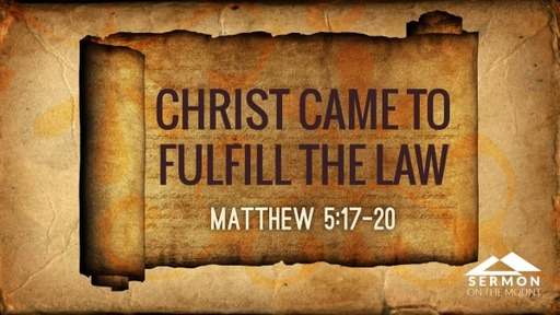 05 03 2020 Christ Came to Fulfill the Law
