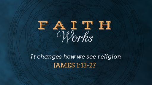 It Changes how we see Religion, James 1:13-27