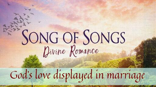 Song of Songs: God's love displayed in marriage