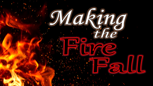 Making the Fire Fall