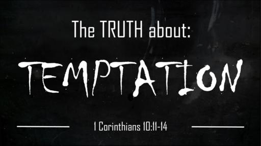 The Truth About Temptation (1 Corinthians 10:11-14)