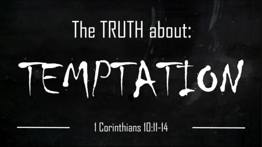 The Truth About Temptation (1 Corinthians 10:11-14)
