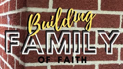 """5/3/2020 - """"Building Family Of Faith"""""""