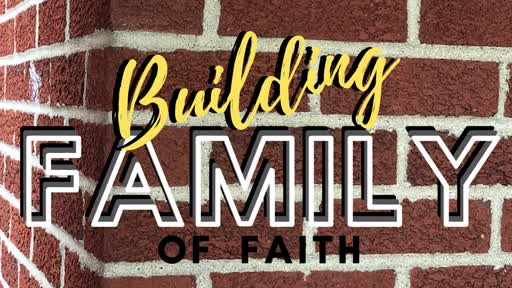 "5/3/2020 - ""Building Family Of Faith"""