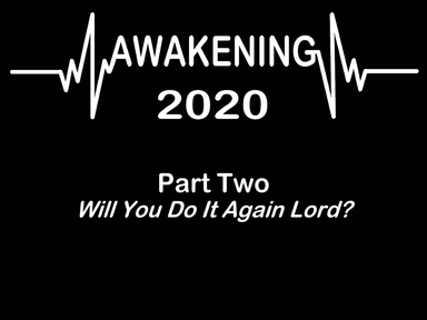AWAKENING 2002, Part 2, Will You Do It Again Lord, Sunday May 3, 2020