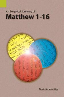 An Exegetical Summary of Matthew 1–16