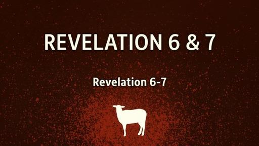 Revelation 6 and 7