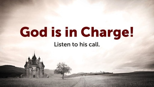 God is in Charge! Listen to his call.