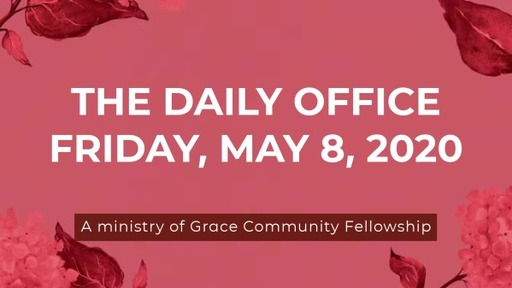 Daily Office - May 8, 2020