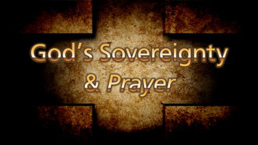 God's Sovereignty & Prayer