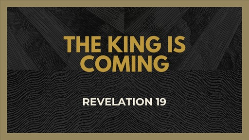 The King is Coming (Revelation 19)