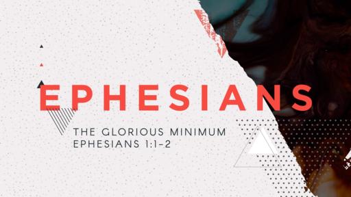 Ephesians: The Glorious Minimum