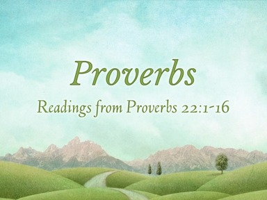 Readings from Proverbs 22:1-16