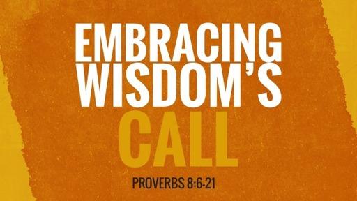Embracing Wisdom's Call | Proverbs 8:6-21 | Luke Rosenberger